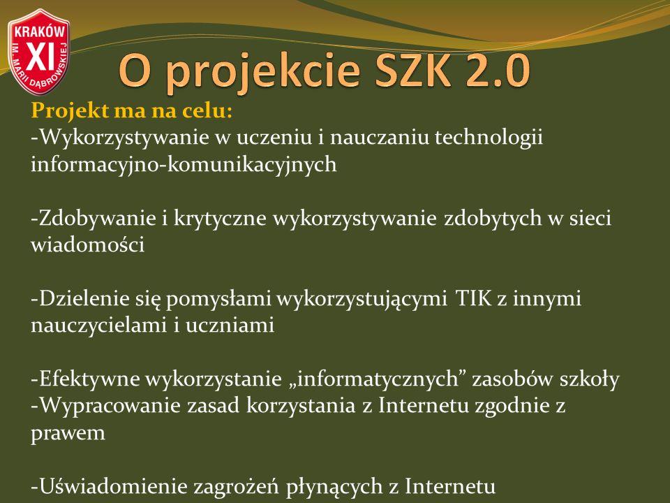 Projekt ma na celu: -Wykorzystywanie w uczeniu i nauczaniu technologii informacyjno-komunikacyjnych -Zdobywanie i krytyczne wykorzystywanie zdobytych