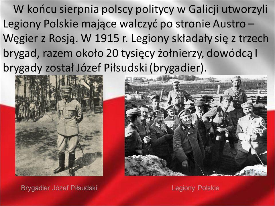 W końcu sierpnia polscy politycy w Galicji utworzyli Legiony Polskie mające walczyć po stronie Austro – Węgier z Rosją. W 1915 r. Legiony składały się