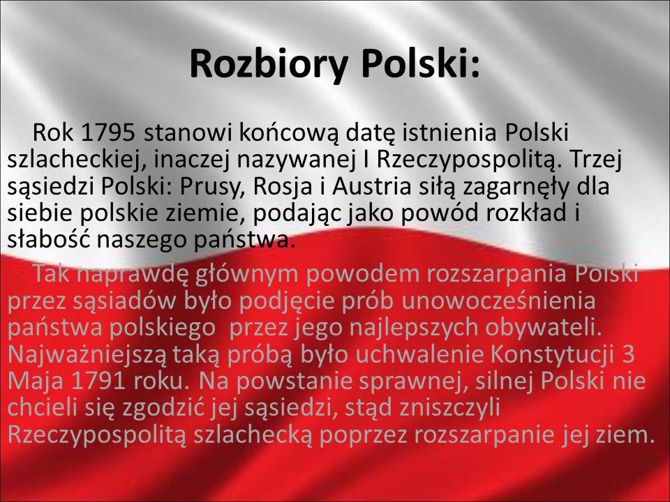 Rozbiory Polski: Rok 1795 stanowi końcową datę istnienia Polski szlacheckiej, inaczej nazywanej I Rzeczypospolitą. Trzej sąsiedzi Polski: Prusy, Rosja