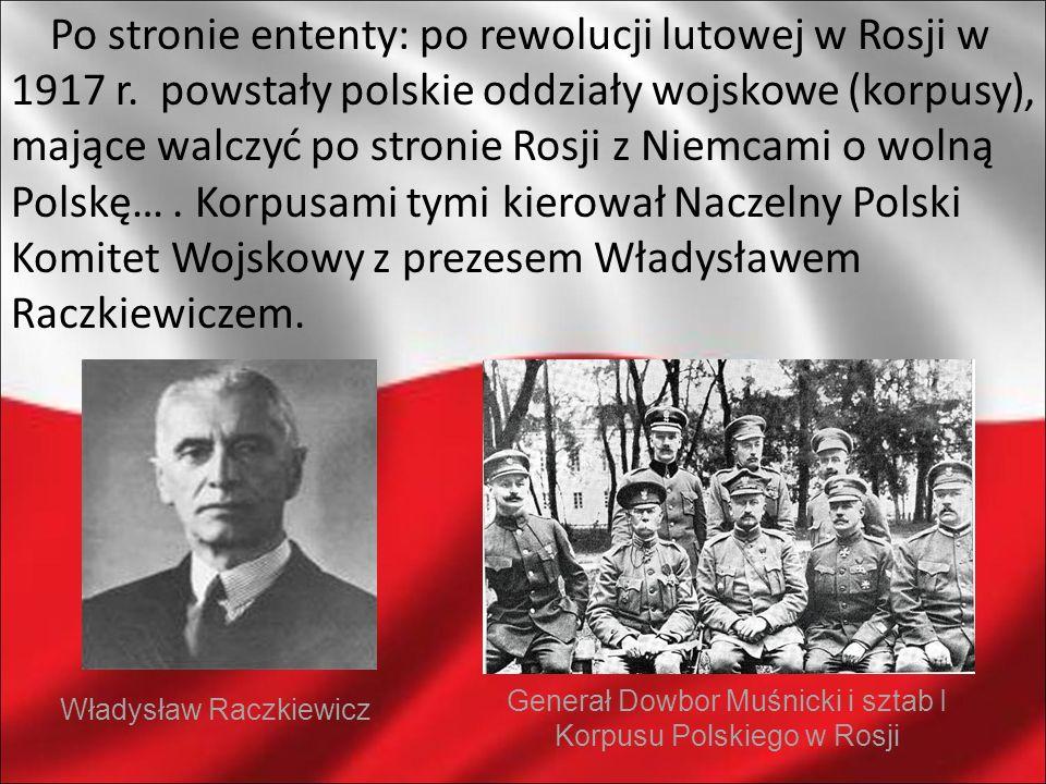 Po stronie ententy: po rewolucji lutowej w Rosji w 1917 r. powstały polskie oddziały wojskowe (korpusy), mające walczyć po stronie Rosji z Niemcami o