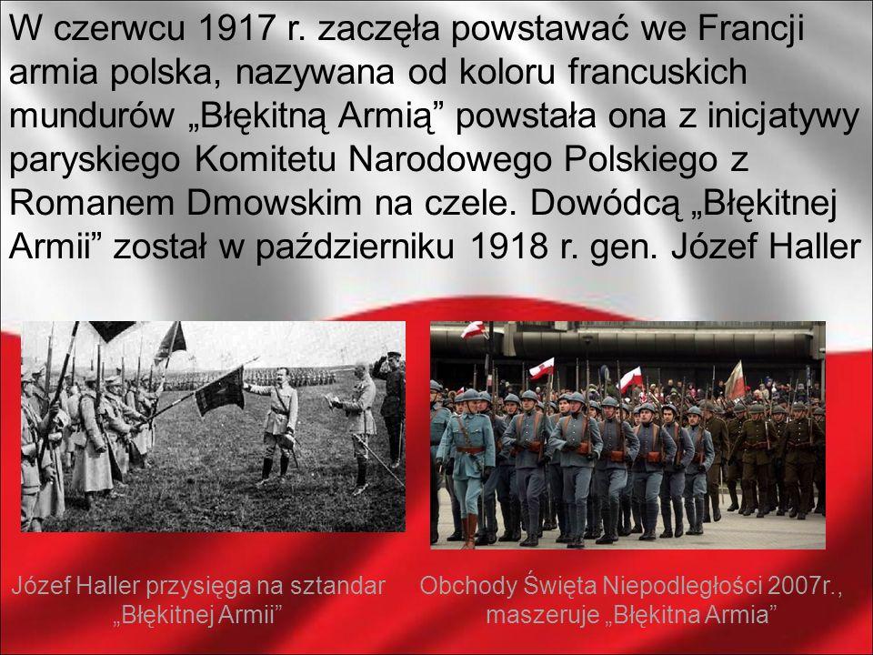 W czerwcu 1917 r. zaczęła powstawać we Francji armia polska, nazywana od koloru francuskich mundurów Błękitną Armią powstała ona z inicjatywy paryskie