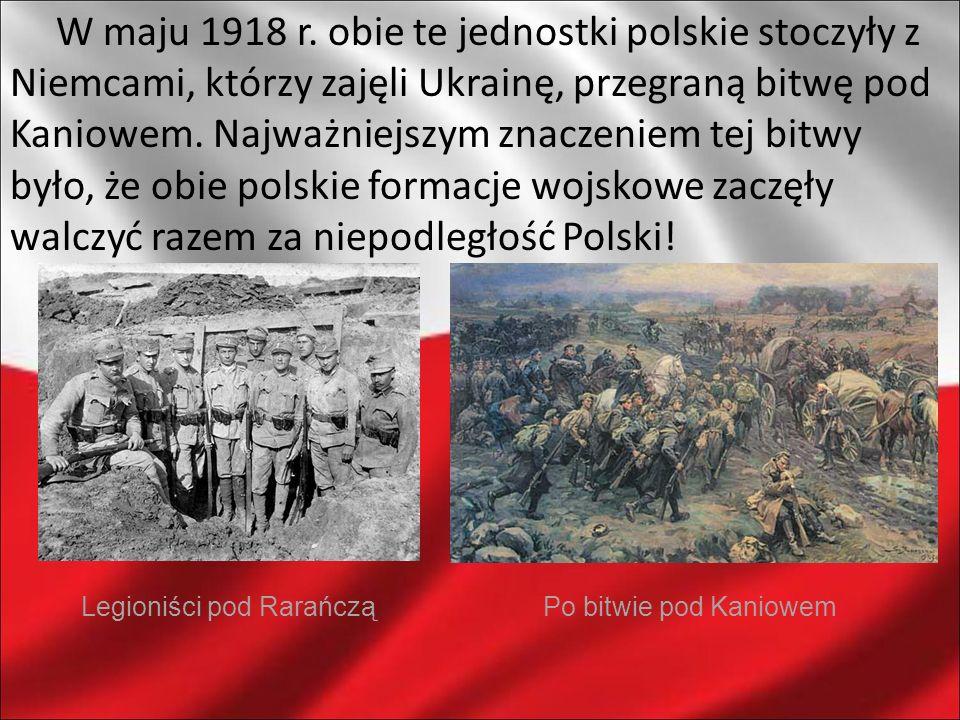 W maju 1918 r. obie te jednostki polskie stoczyły z Niemcami, którzy zajęli Ukrainę, przegraną bitwę pod Kaniowem. Najważniejszym znaczeniem tej bitwy