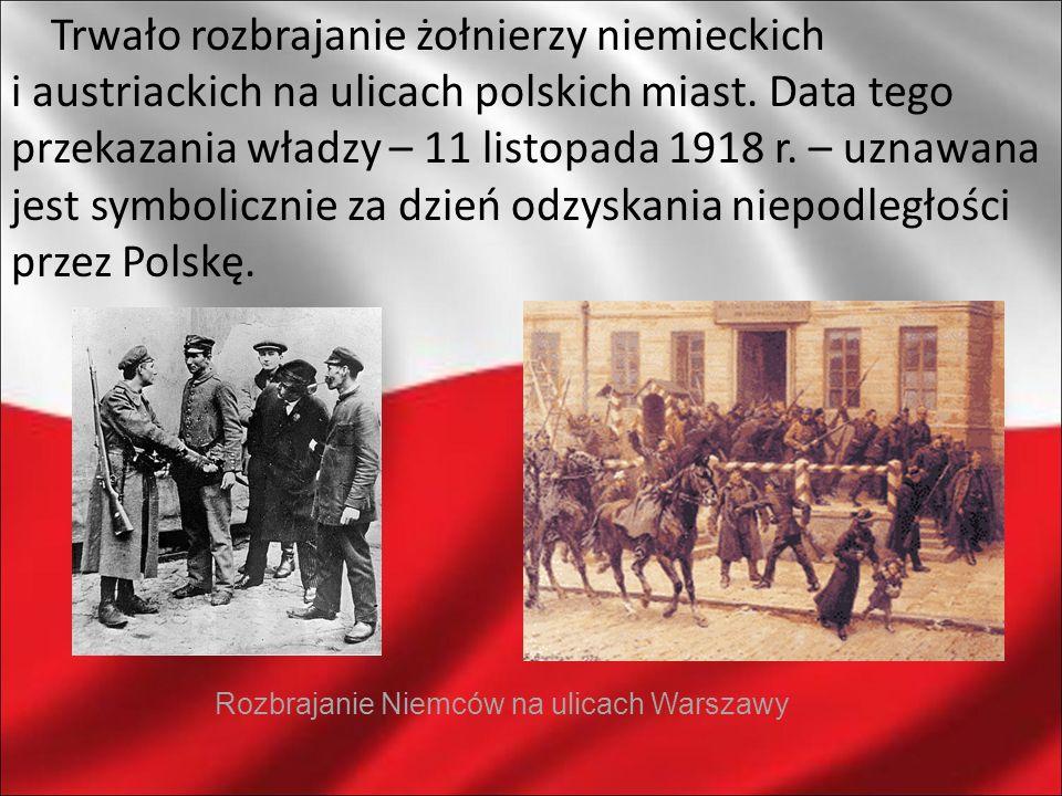 Trwało rozbrajanie żołnierzy niemieckich i austriackich na ulicach polskich miast. Data tego przekazania władzy – 11 listopada 1918 r. – uznawana jest