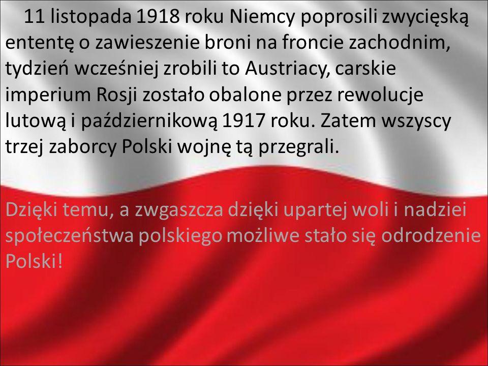 11 listopada 1918 roku Niemcy poprosili zwycięską ententę o zawieszenie broni na froncie zachodnim, tydzień wcześniej zrobili to Austriacy, carskie im
