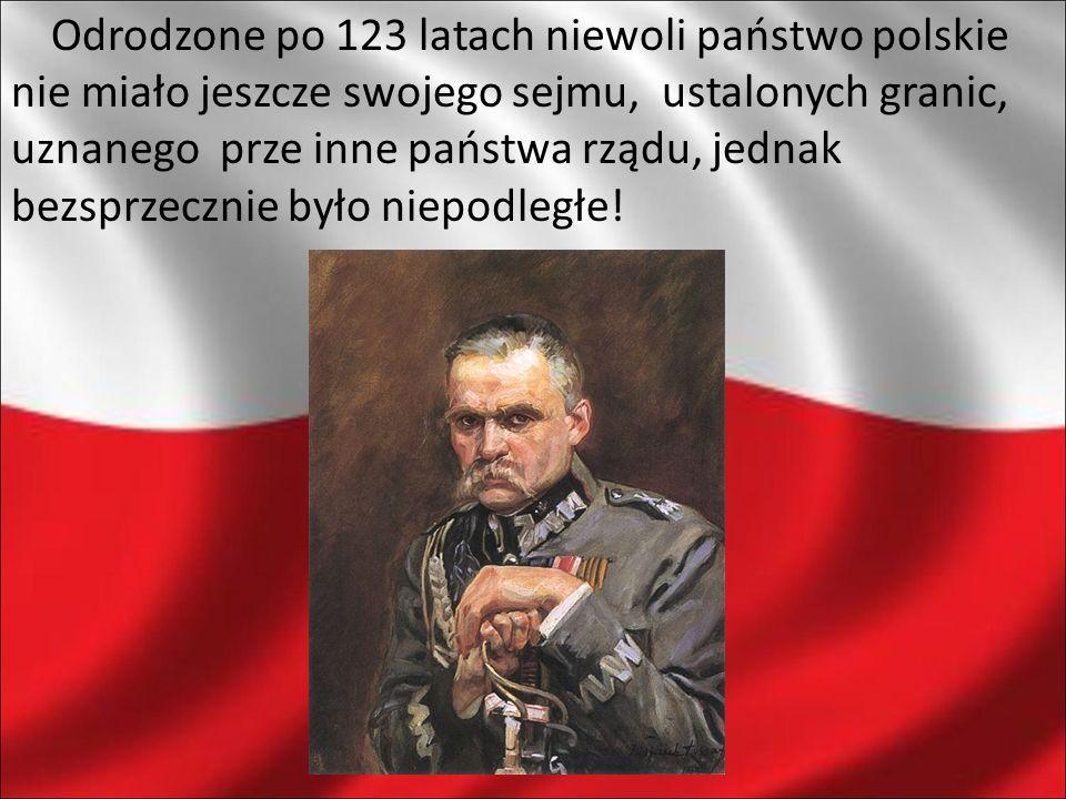 Odrodzone po 123 latach niewoli państwo polskie nie miało jeszcze swojego sejmu, ustalonych granic, uznanego prze inne państwa rządu, jednak bezsprzec