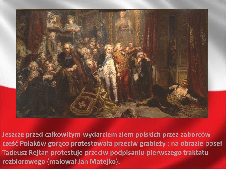 Jeszcze przed całkowitym wydarciem ziem polskich przez zaborców cześć Polaków gorąco protestowała przeciw grabieży : na obrazie poseł Tadeusz Rejtan p