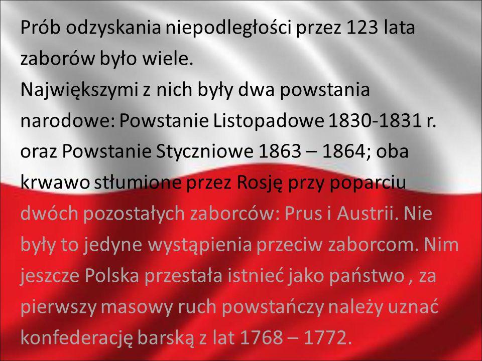 Prób odzyskania niepodległości przez 123 lata zaborów było wiele. Największymi z nich były dwa powstania narodowe: Powstanie Listopadowe 1830-1831 r.