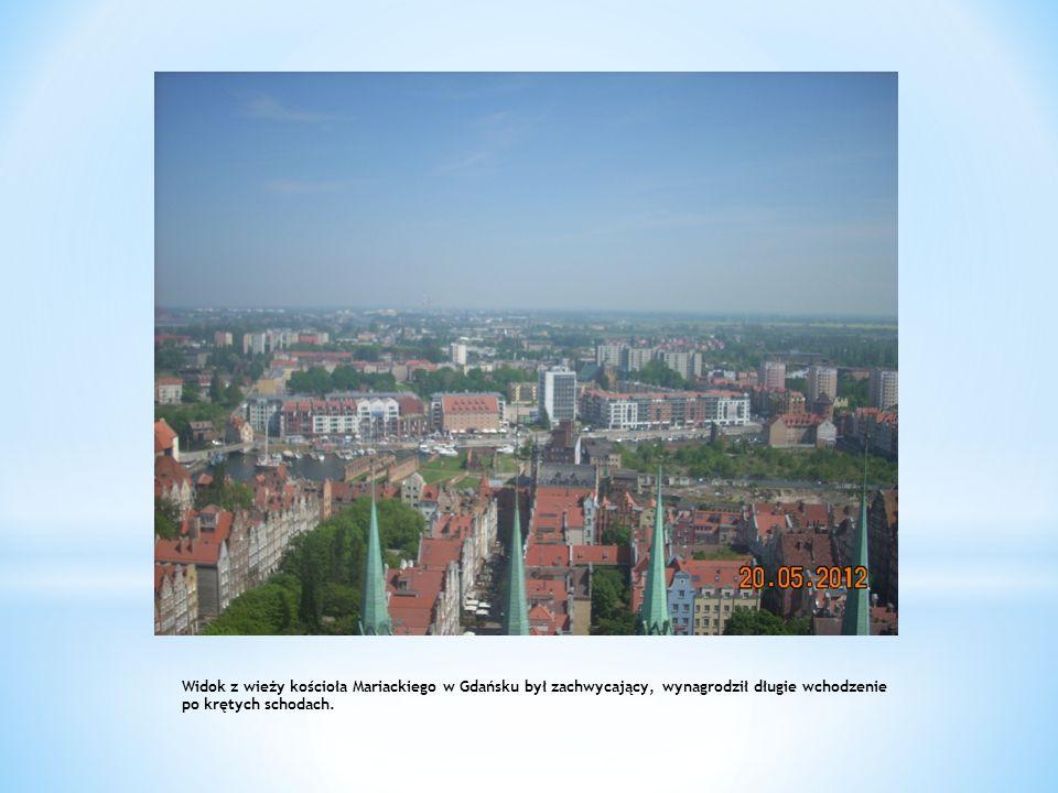 Widok z wieży kościoła Mariackiego w Gdańsku był zachwycający, wynagrodził długie wchodzenie po krętych schodach.