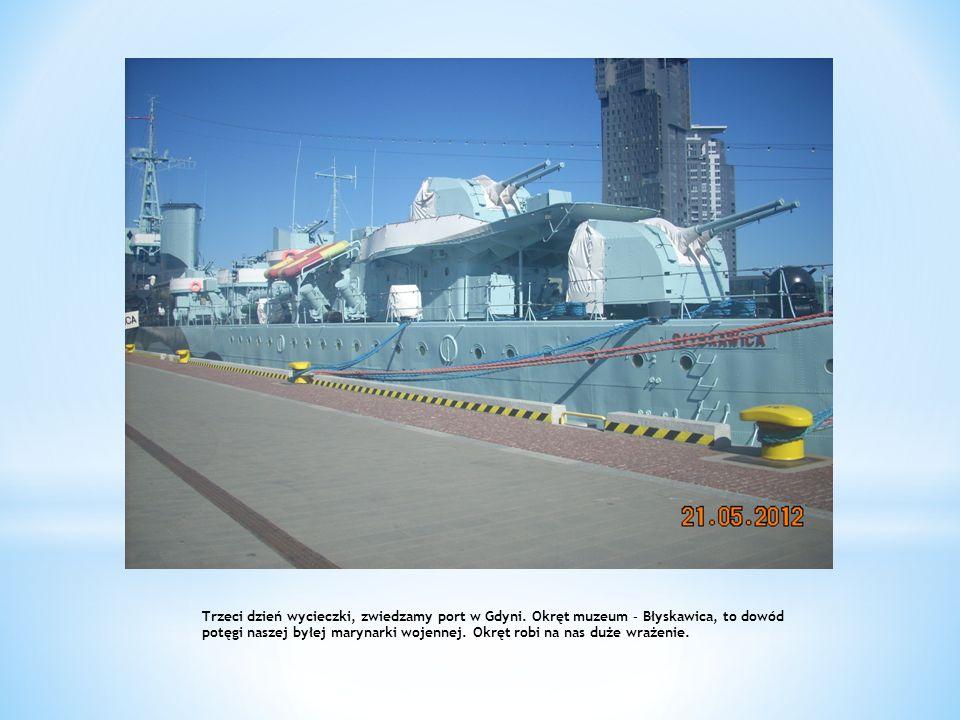 Trzeci dzień wycieczki, zwiedzamy port w Gdyni. Okręt muzeum – Błyskawica, to dowód potęgi naszej byłej marynarki wojennej. Okręt robi na nas duże wra