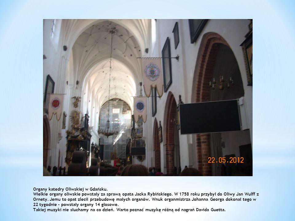Organy katedry Oliwskiej w Gdańsku. Wielkie organy oliwskie powstały za sprawą opata Jacka Rybińskiego. W 1758 roku przybył do Oliwy Jan Wulff z Ornet