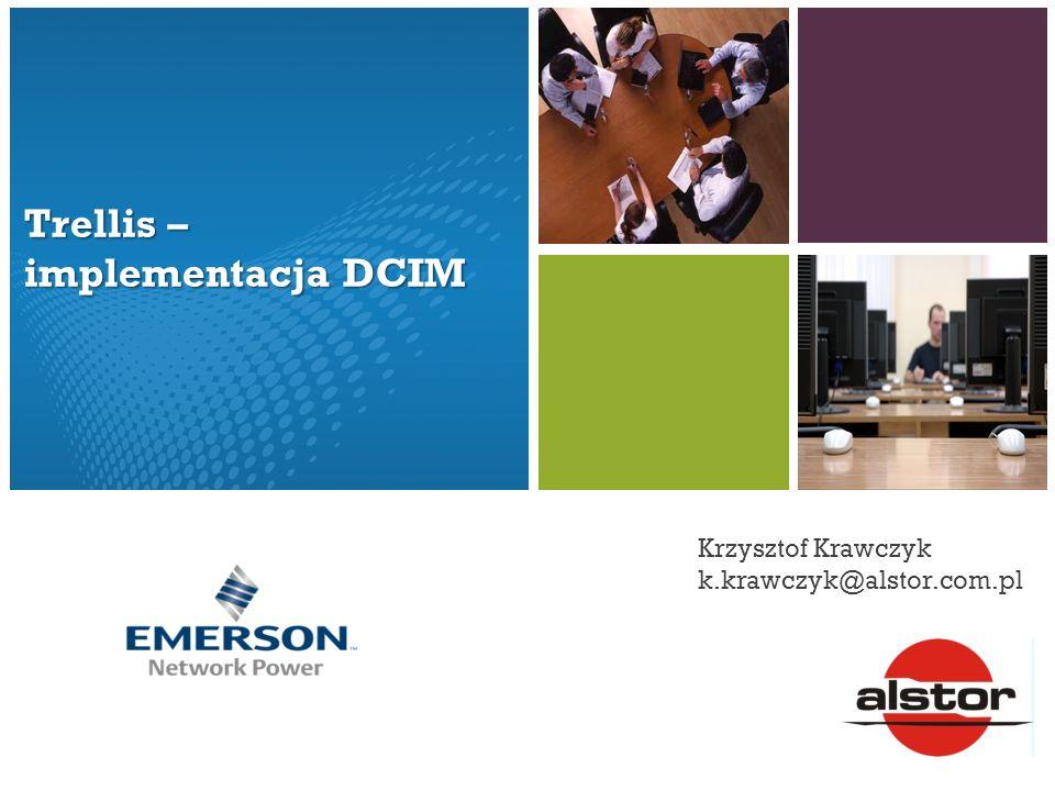 Trellis – implementacja DCIM Krzysztof Krawczyk k.krawczyk@alstor.com.pl