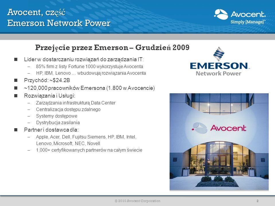 Avocent, cz ęść Emerson Network Power Przej ę cie przez Emerson – Grudzie ń 2009 Lider w dostarczaniu rozwiązań do zarządzania IT : –85% firm z listy
