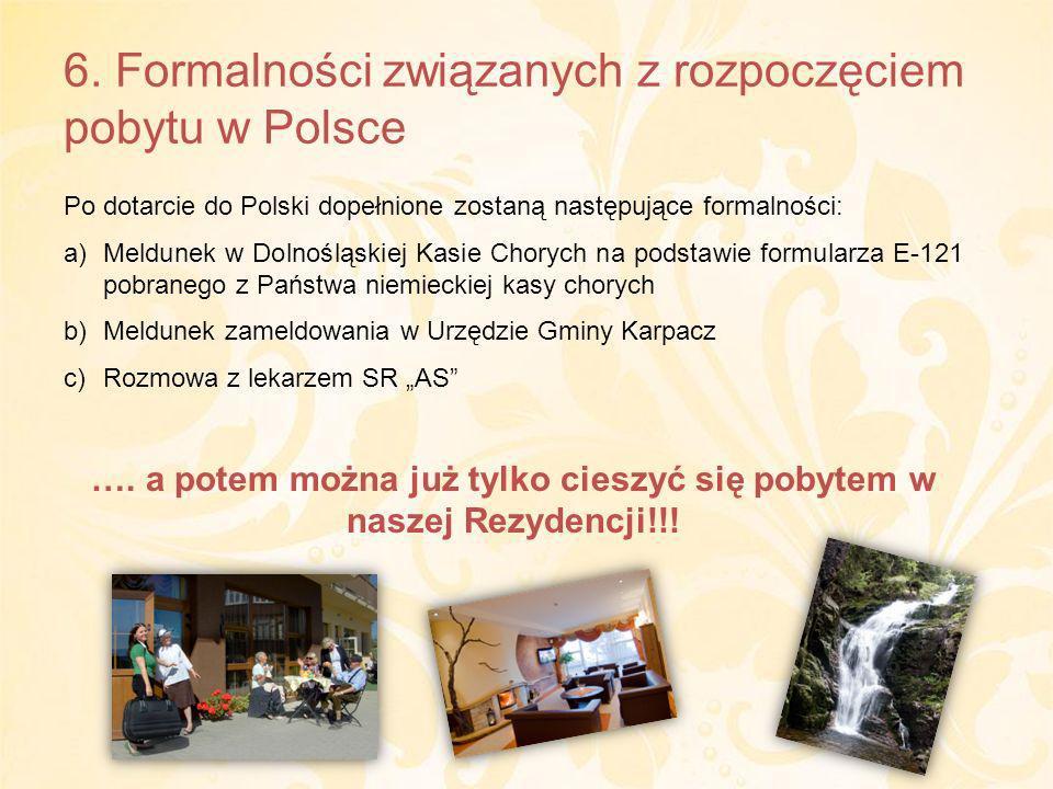 6. Formalności związanych z rozpoczęciem pobytu w Polsce Po dotarcie do Polski dopełnione zostaną następujące formalności: a)Meldunek w Dolnośląskiej
