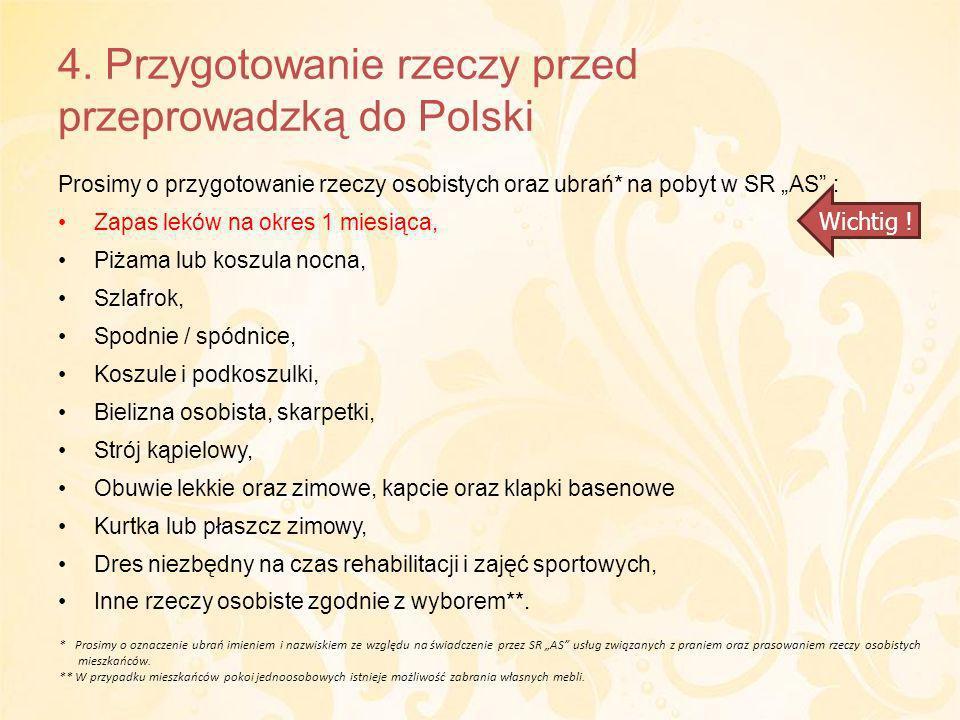4. Przygotowanie rzeczy przed przeprowadzką do Polski Prosimy o przygotowanie rzeczy osobistych oraz ubrań* na pobyt w SR AS : Zapas leków na okres 1
