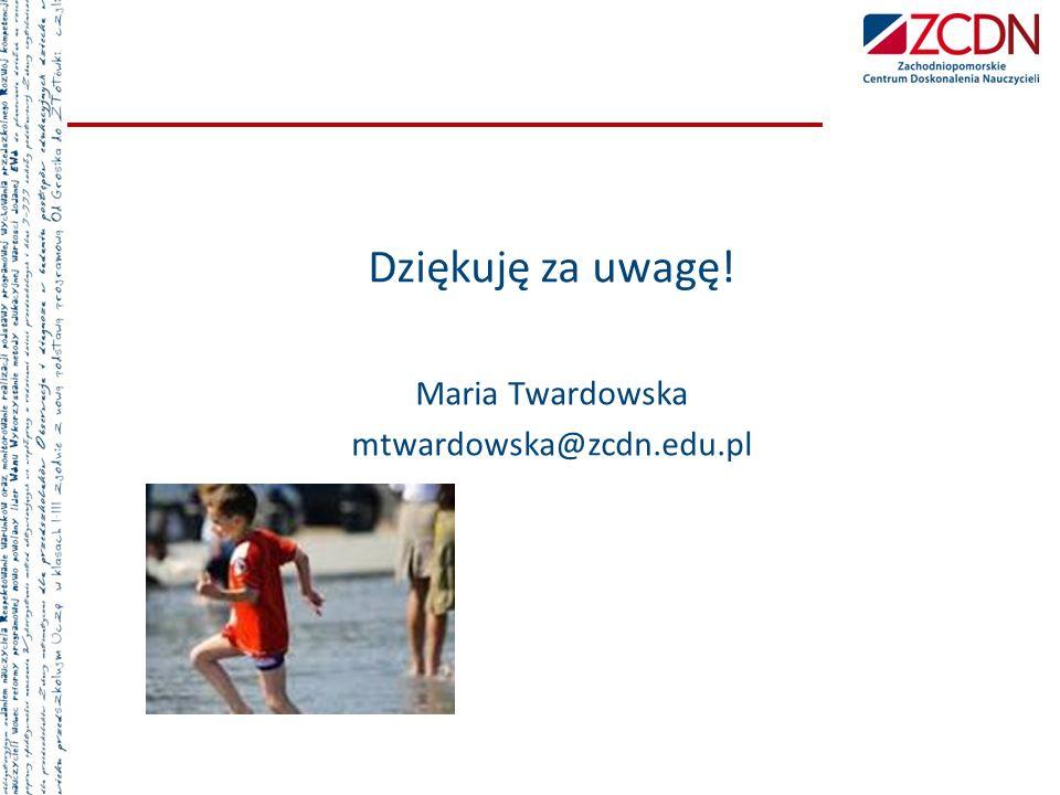 Dziękuję za uwagę! Maria Twardowska mtwardowska@zcdn.edu.pl