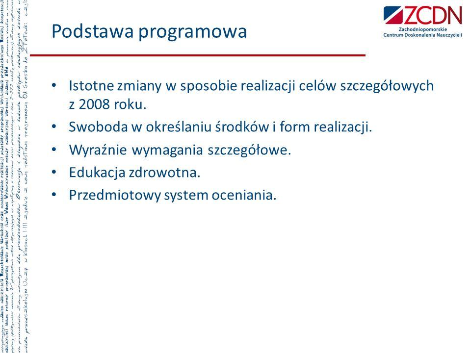 Podstawa programowa Istotne zmiany w sposobie realizacji celów szczegółowych z 2008 roku.