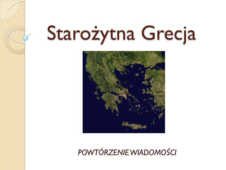Starożytna Grecja POWTÓRZENIE WIADOMOŚCI