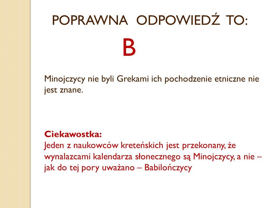 POPRAWNA ODPOWIEDŹ TO: B Minojczycy nie byli Grekami ich pochodzenie etniczne nie jest znane. Ciekawostka: Jeden z naukowców kreteńskich jest przekona