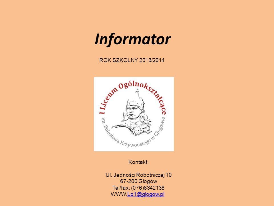 Informator ROK SZKOLNY 2013/2014 Kontakt: Ul. Jedności Robotniczej 10 67-200 Głogów Tel/fax: (076)8342138 WWW.Lo1@glogow.plLo1@glogow.pl