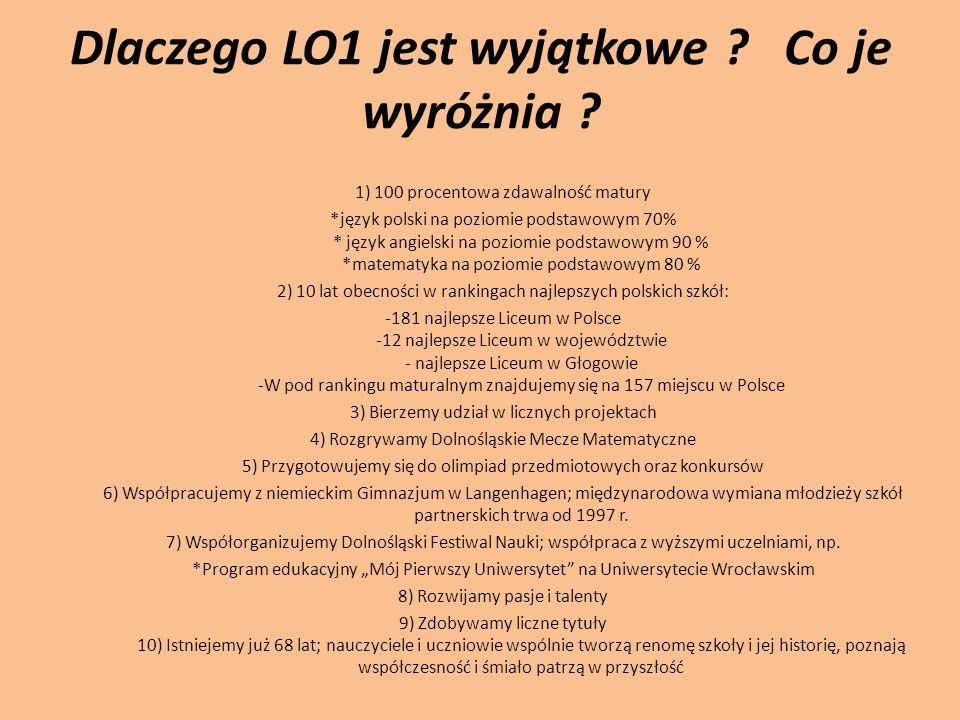 Dlaczego LO1 jest wyjątkowe ? Co je wyróżnia ? 1) 100 procentowa zdawalność matury *język polski na poziomie podstawowym 70% * język angielski na pozi