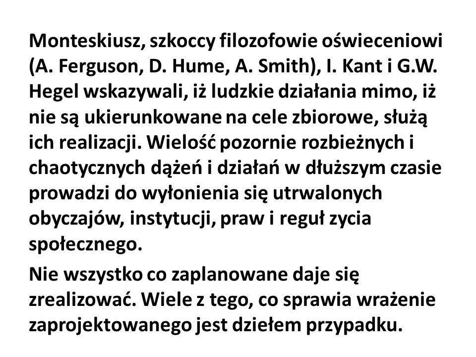 Monteskiusz, szkoccy filozofowie oświeceniowi (A. Ferguson, D. Hume, A. Smith), I. Kant i G.W. Hegel wskazywali, iż ludzkie działania mimo, iż nie są