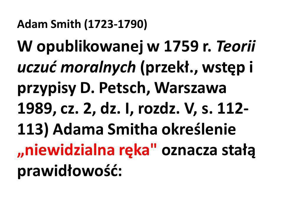 Adam Smith (1723-1790) W opublikowanej w 1759 r. Teorii uczuć moralnych (przekł., wstęp i przypisy D. Petsch, Warszawa 1989, cz. 2, dz. I, rozdz. V, s