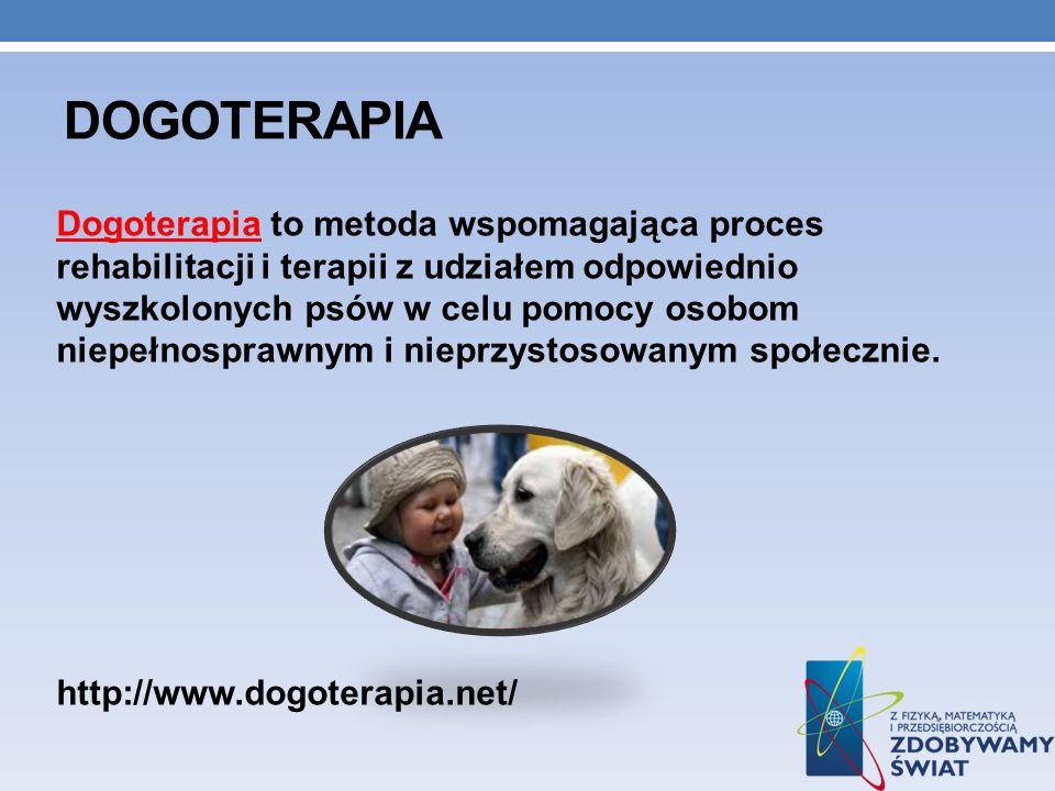 DOGOTERAPIA Dogoterapia to metoda wspomagająca proces rehabilitacji i terapii z udziałem odpowiednio wyszkolonych psów w celu pomocy osobom niepełnosp