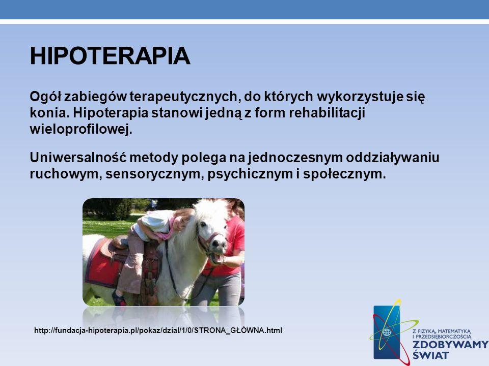 HIPOTERAPIA Ogół zabiegów terapeutycznych, do których wykorzystuje się konia. Hipoterapia stanowi jedną z form rehabilitacji wieloprofilowej. Uniwersa
