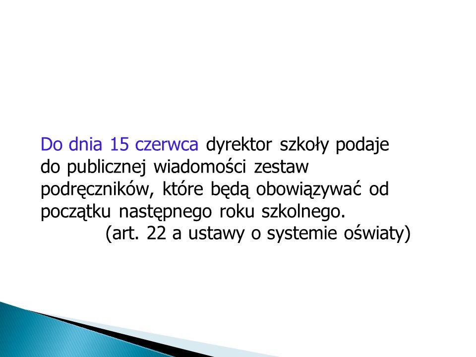 Do dnia 15 czerwca dyrektor szkoły podaje do publicznej wiadomości zestaw podręczników, które będą obowiązywać od początku następnego roku szkolnego.