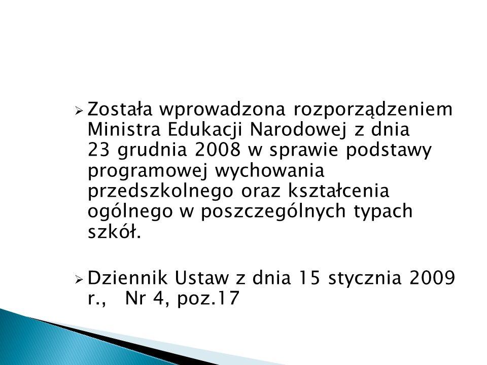 Została wprowadzona rozporządzeniem Ministra Edukacji Narodowej z dnia 23 grudnia 2008 w sprawie podstawy programowej wychowania przedszkolnego oraz kształcenia ogólnego w poszczególnych typach szkół.