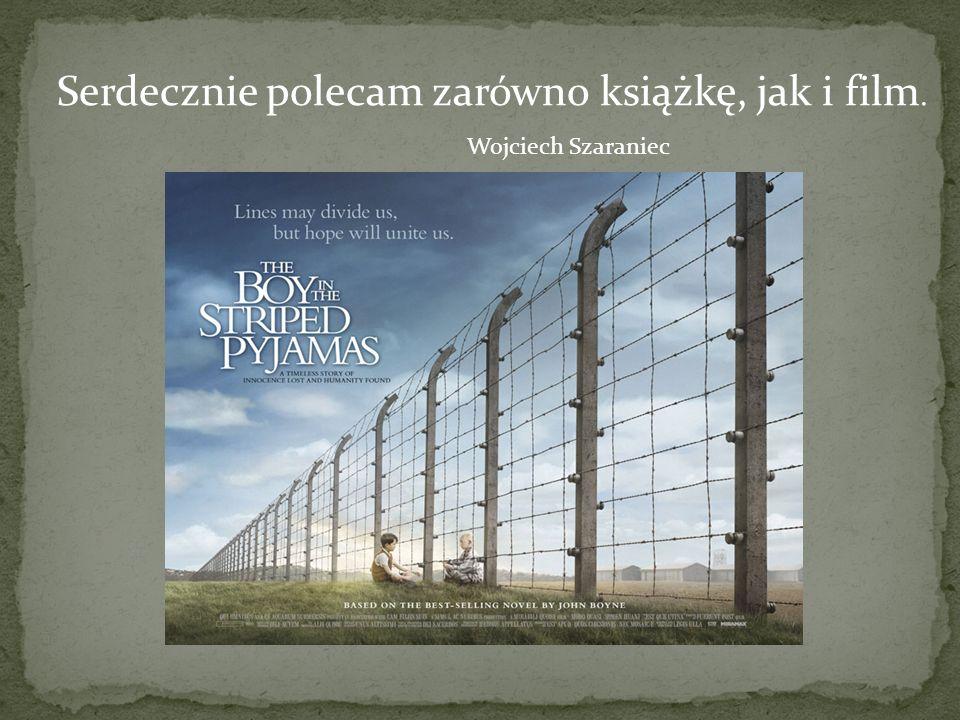 Serdecznie polecam zarówno książkę, jak i film. Wojciech Szaraniec