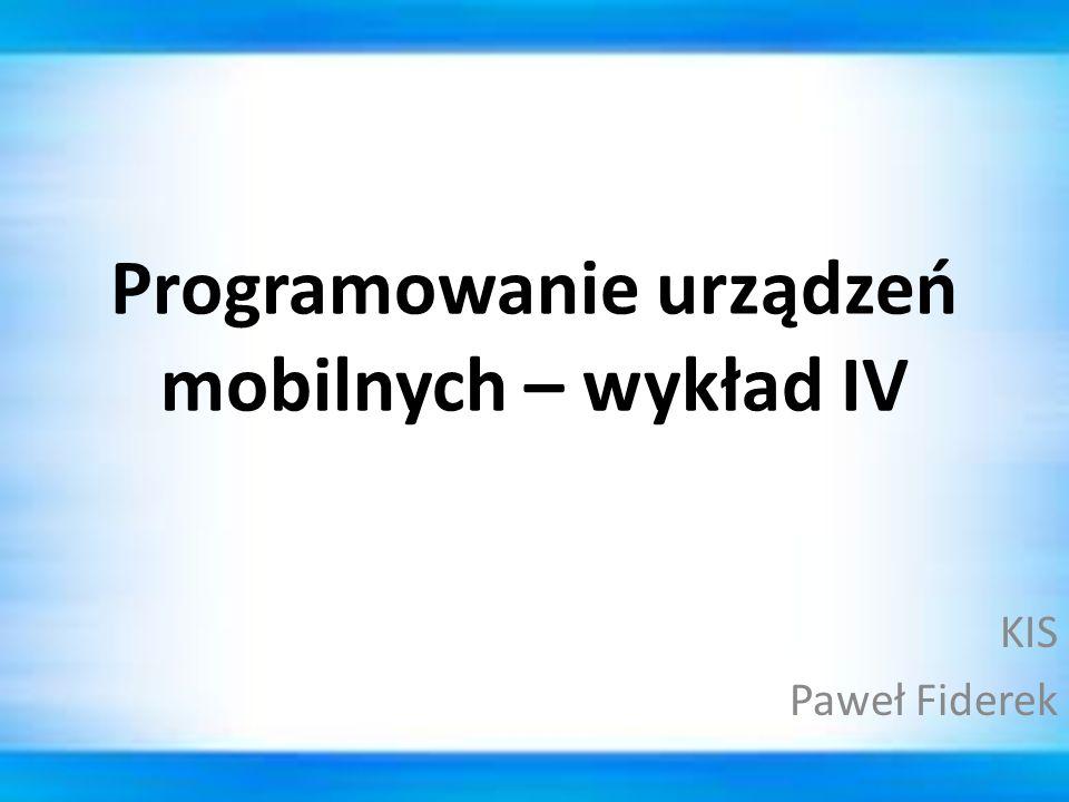 Programowanie urządzeń mobilnych – wykład IV KIS Paweł Fiderek