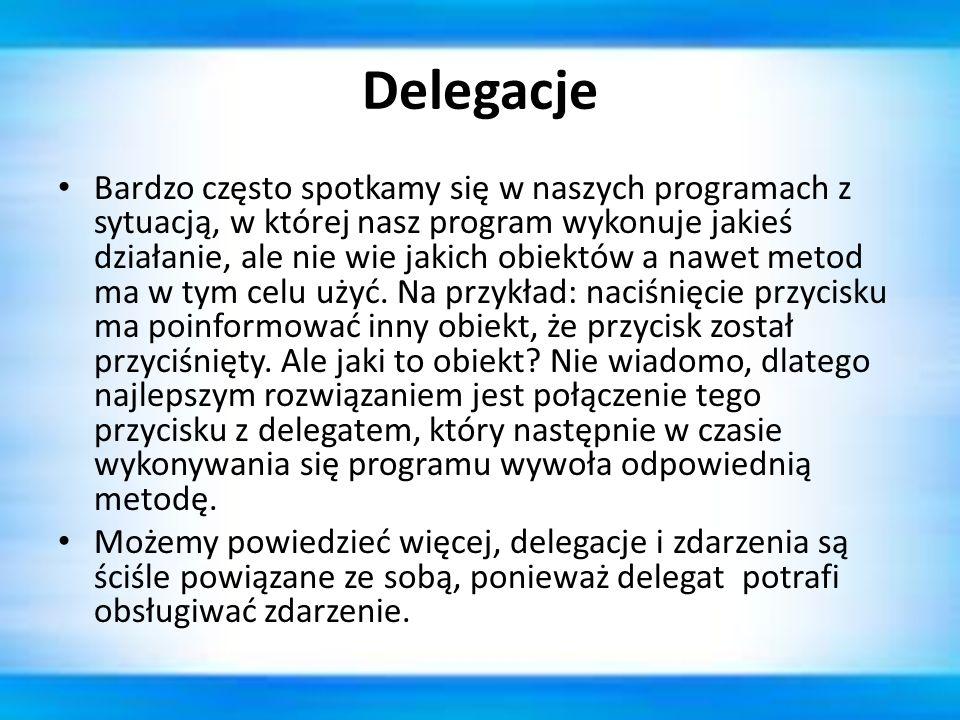 Delegacje Bardzo często spotkamy się w naszych programach z sytuacją, w której nasz program wykonuje jakieś działanie, ale nie wie jakich obiektów a n