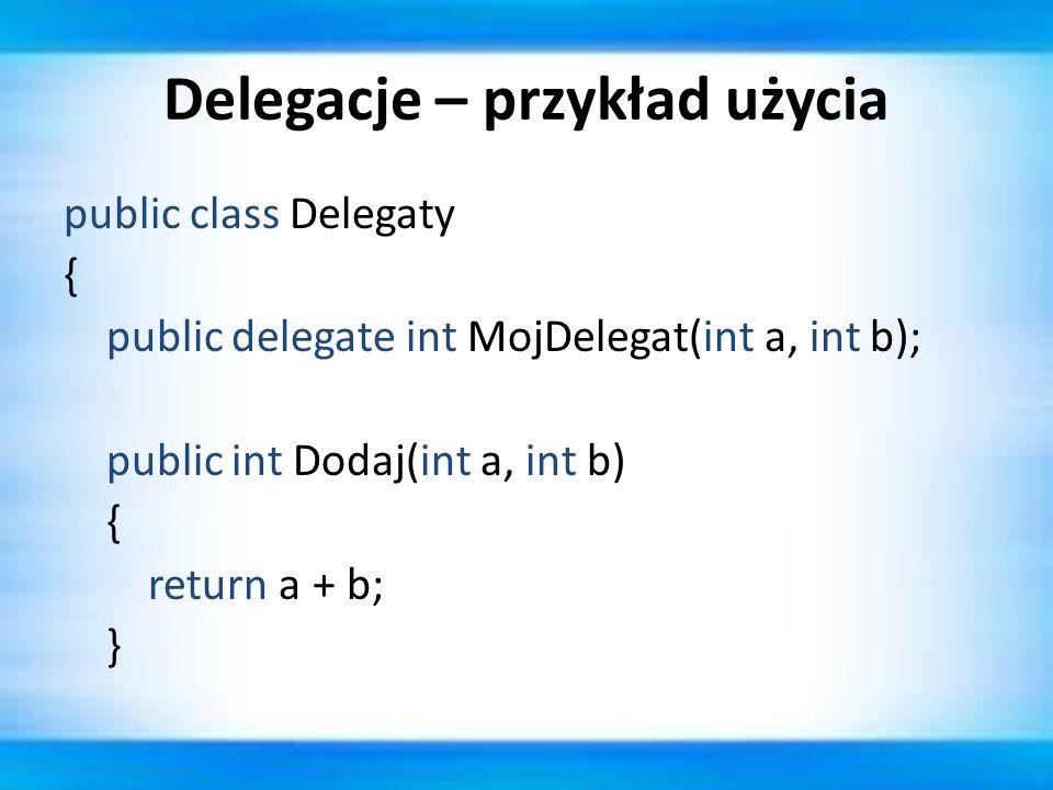 Delegacje – przykład użycia public class Delegaty { public delegate int MojDelegat(int a, int b); public int Dodaj(int a, int b) { return a + b; }