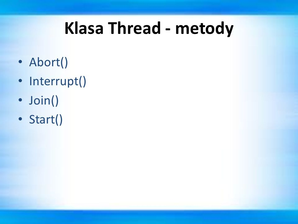 Klasa Thread - metody Abort() Interrupt() Join() Start()