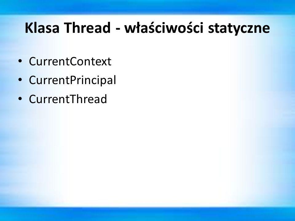 Klasa Thread - właściwości statyczne CurrentContext CurrentPrincipal CurrentThread