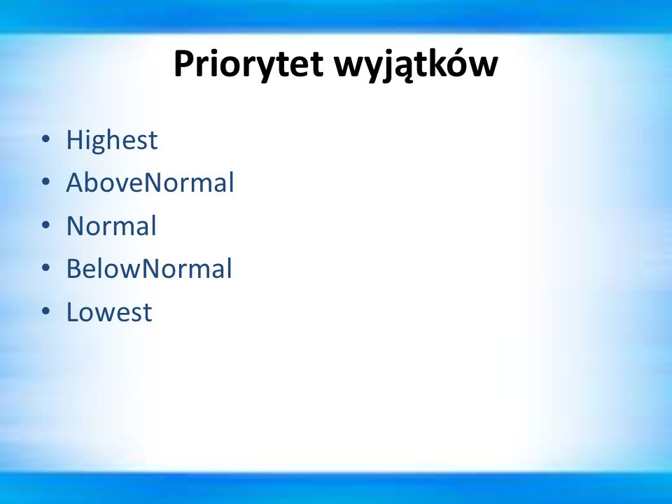 Priorytet wyjątków Highest AboveNormal Normal BelowNormal Lowest