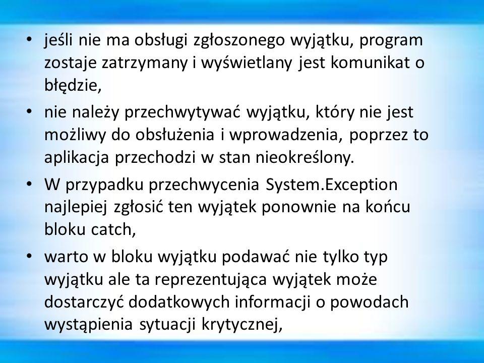 jeśli nie ma obsługi zgłoszonego wyjątku, program zostaje zatrzymany i wyświetlany jest komunikat o błędzie, nie należy przechwytywać wyjątku, który n