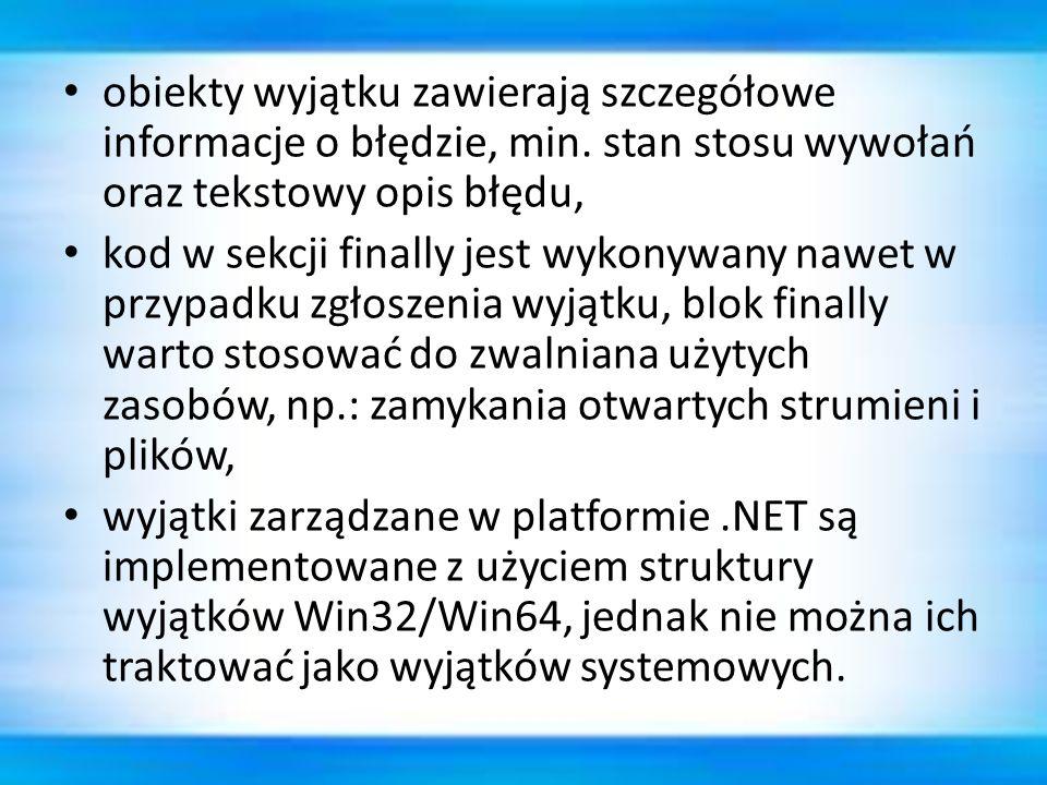 obiekty wyjątku zawierają szczegółowe informacje o błędzie, min. stan stosu wywołań oraz tekstowy opis błędu, kod w sekcji finally jest wykonywany naw