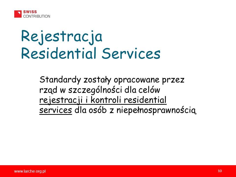 www.larche.org.pl 10 Rejestracja Residential Services Standardy zostały opracowane przez rząd w szczególności dla celów rejestracji i kontroli residential services dla osób z niepełnosprawnością