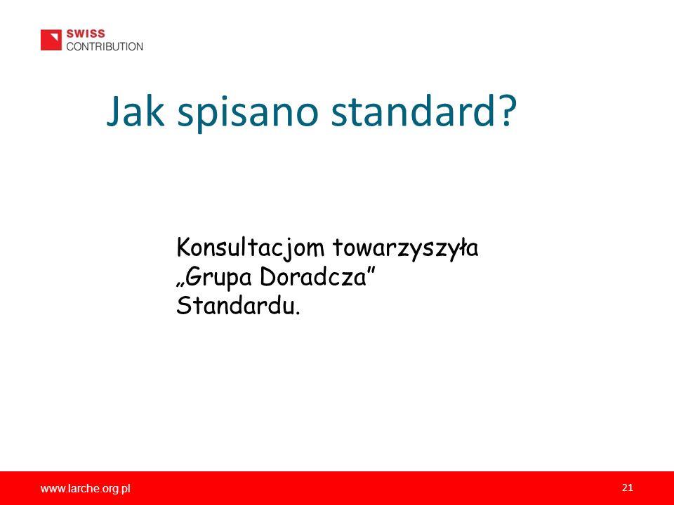 www.larche.org.pl 21 Jak spisano standard? Konsultacjom towarzyszyła Grupa Doradcza Standardu.