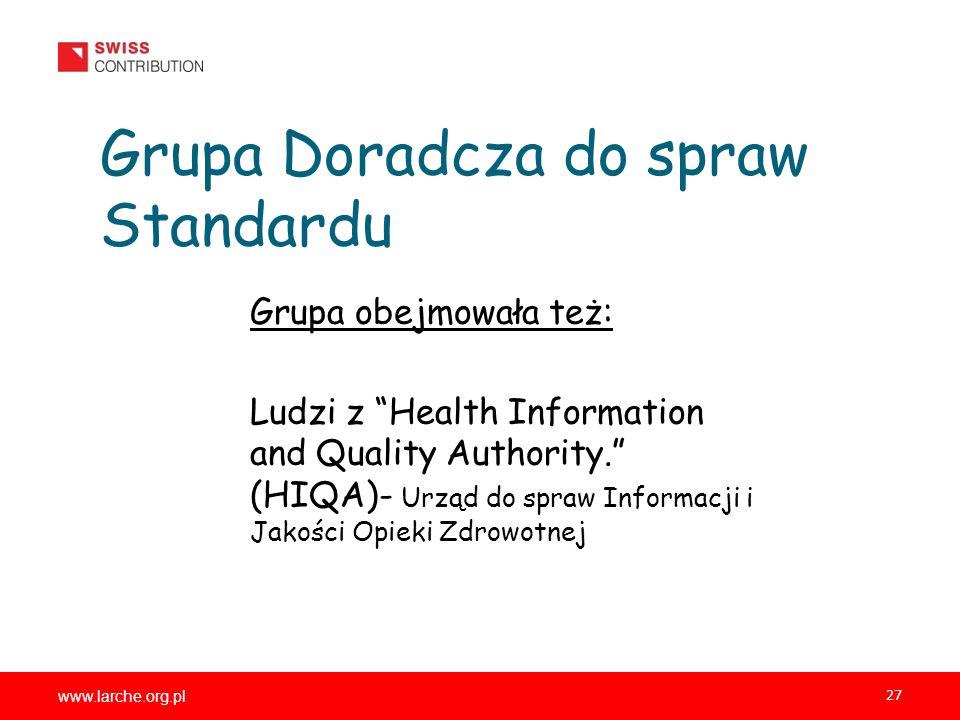 www.larche.org.pl 27 Grupa Doradcza do spraw Standardu Grupa obejmowała też: Ludzi z Health Information and Quality Authority. (HIQA)- Urząd do spraw