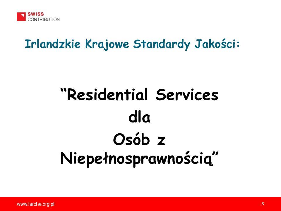 www.larche.org.pl 3 Irlandzkie Krajowe Standardy Jakości: Residential Services dla Osób z Niepełnosprawnością