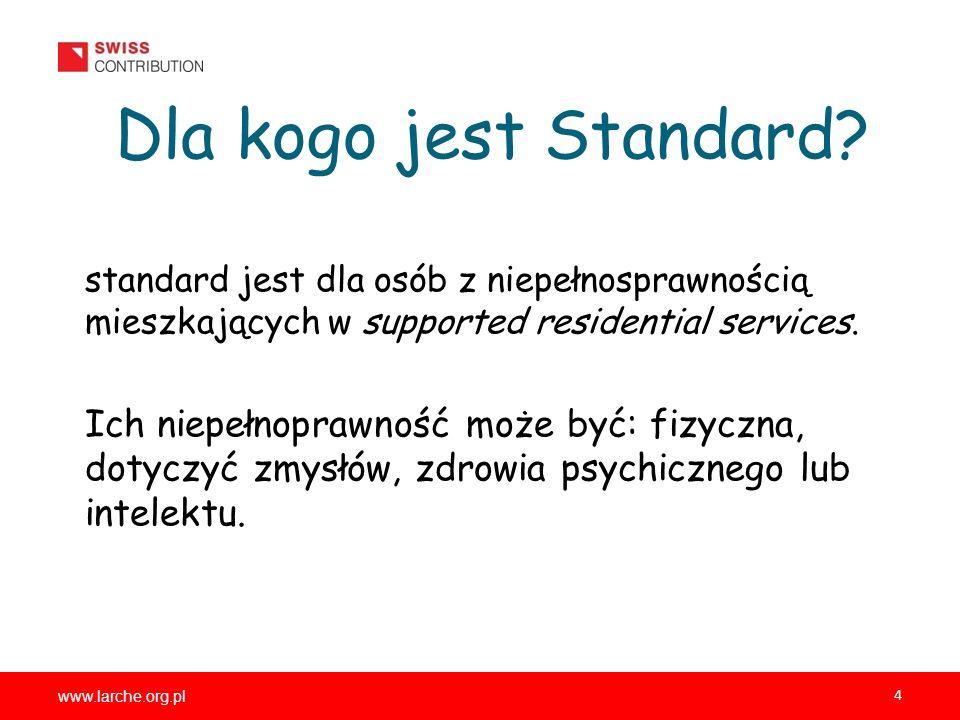 www.larche.org.pl 4 Dla kogo jest Standard? standard jest dla osób z niepełnosprawnością mieszkających w supported residential services. Ich niepełnop