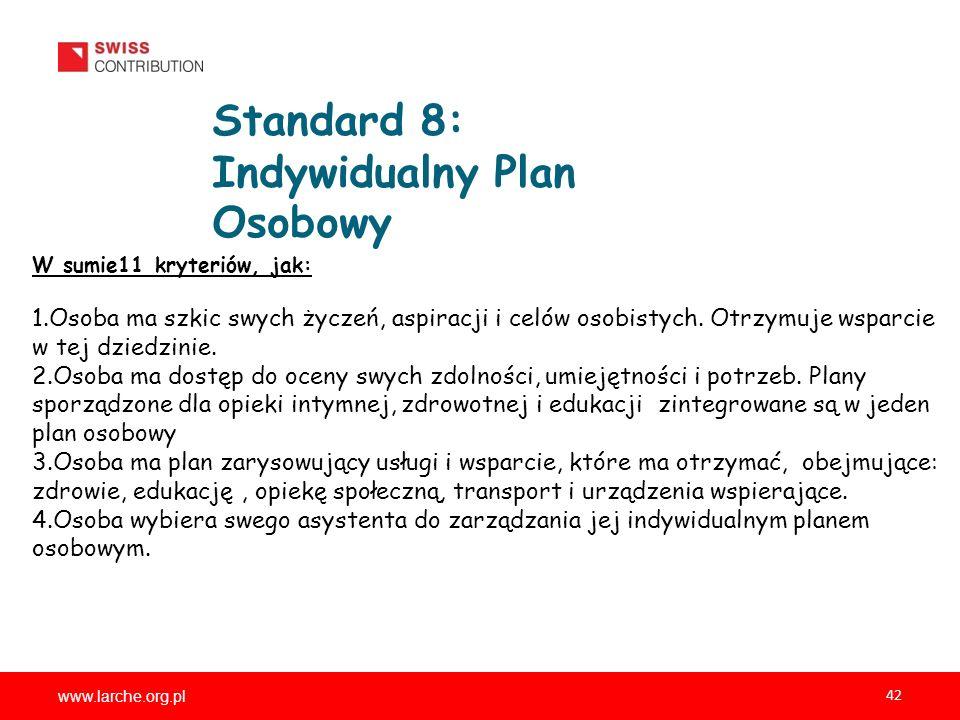 www.larche.org.pl 42 Standard 8: Indywidualny Plan Osobowy W sumie11 kryteriów, jak: 1.Osoba ma szkic swych życzeń, aspiracji i celów osobistych. Otrz