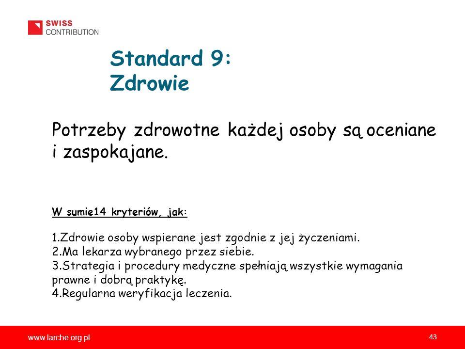 www.larche.org.pl 43 Standard 9: Zdrowie Potrzeby zdrowotne każdej osoby są oceniane i zaspokajane. W sumie14 kryteriów, jak: 1.Zdrowie osoby wspieran