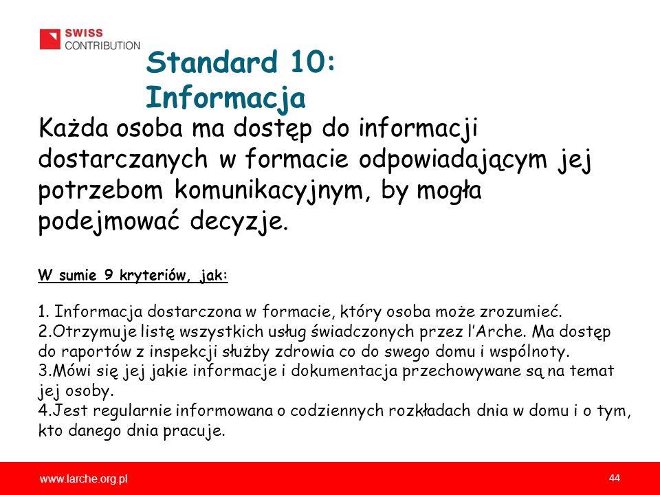 www.larche.org.pl 44 Standard 10: Informacja Każda osoba ma dostęp do informacji dostarczanych w formacie odpowiadającym jej potrzebom komunikacyjnym, by mogła podejmować decyzje.