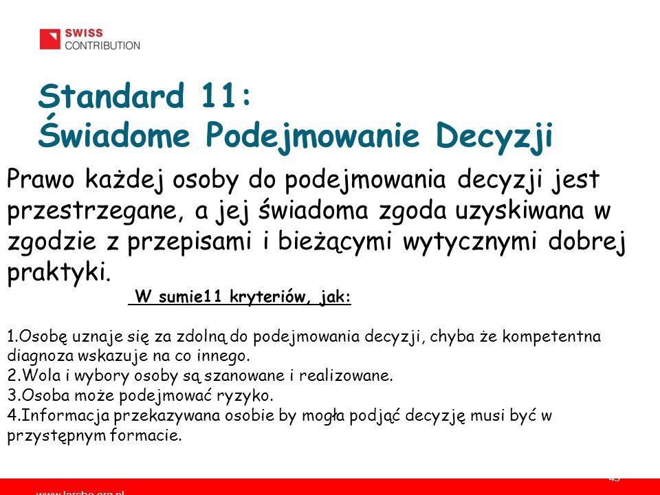 www.larche.org.pl 45 Prawo każdej osoby do podejmowania decyzji jest przestrzegane, a jej świadoma zgoda uzyskiwana w zgodzie z przepisami i bieżącymi wytycznymi dobrej praktyki.
