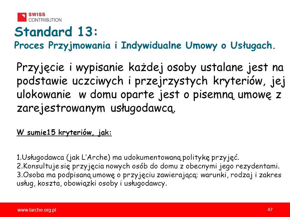 www.larche.org.pl 47 Standard 13: Proces Przyjmowania i Indywidualne Umowy o Usługach. Przyjęcie i wypisanie każdej osoby ustalane jest na podstawie u