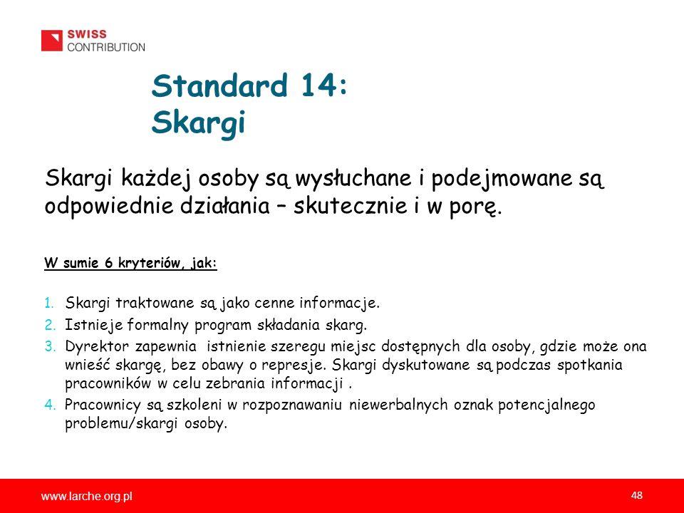 www.larche.org.pl 48 Standard 14: Skargi Skargi każdej osoby są wysłuchane i podejmowane są odpowiednie działania – skutecznie i w porę.
